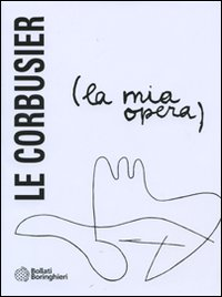 La mia opera - Le Corbusier