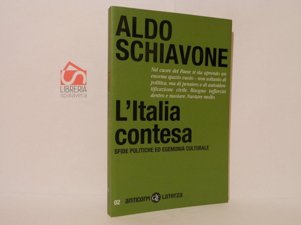 L' Italia contesa. Sfide politiche ed egemonia culturale - Schiavone, Aldo