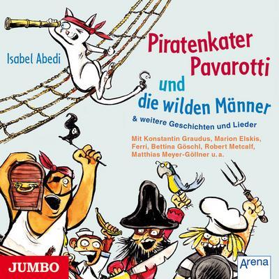 Piratenkater Pavarotti und die wilden Männer: . und weitere Geschichten und Lieder : . und weitere Geschichten und Lieder - Isabel Abedi