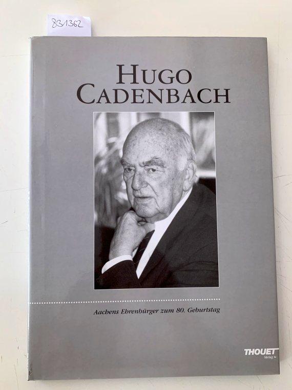 Hugo Cadenbach : Aachens Ehrenbürger zum 80.: Cadenbach, Hugo (Gefeierter):