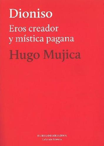 Dioniso - Eros Creador Y Mistica Pagana - Hugo Mujica - Hugo Mujica
