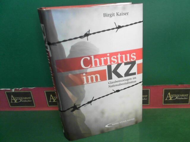 Christus im KZ - Glaubenszeugen im Nationalsozialismus. - Kaiser, Birgit