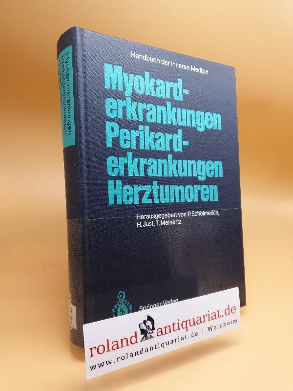 Myokarderkrankungen, Perikarderkrankungen, Herztumoren / Herz und Kreislauf ; Teil 5 Handbuch der inneren Medizin ; Bd. 9 - Just, Hanjörg, Paul Schölmerich und Thomas Meinertz