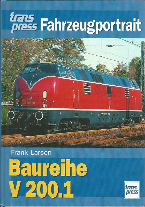 Baureihe V 200.1. Transpress Fahrzeugportrait: Larsen, Frank:
