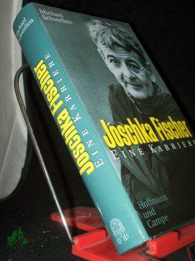 Joschka Fischer : eine Karriere / Michael: Schwelien, Michael (Verfasser)