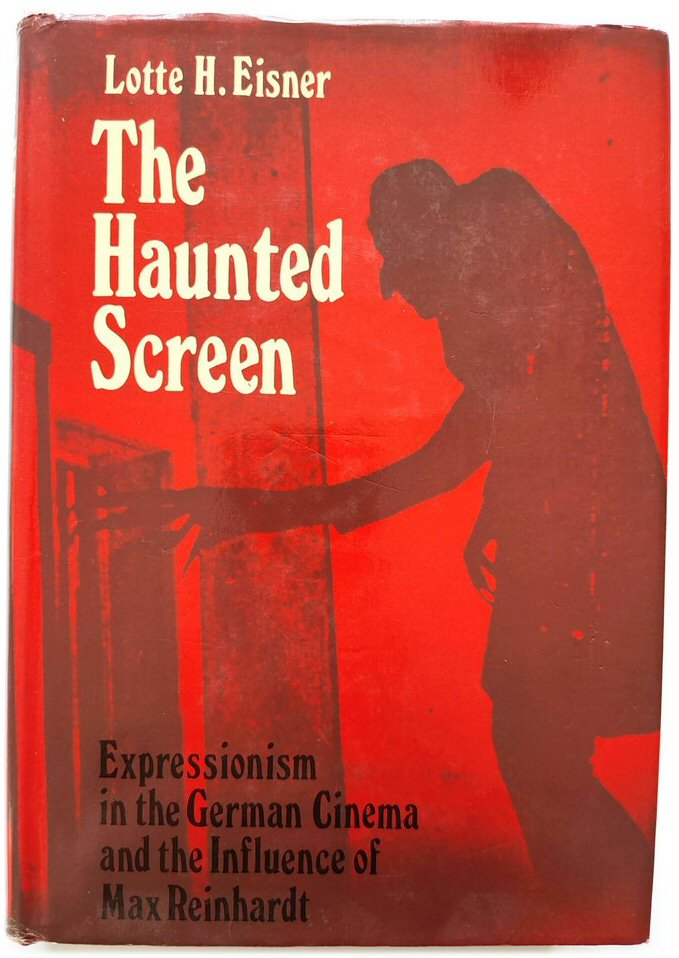 The Haunted Screen: Expressionism in the German: Eisner, Lotte H.