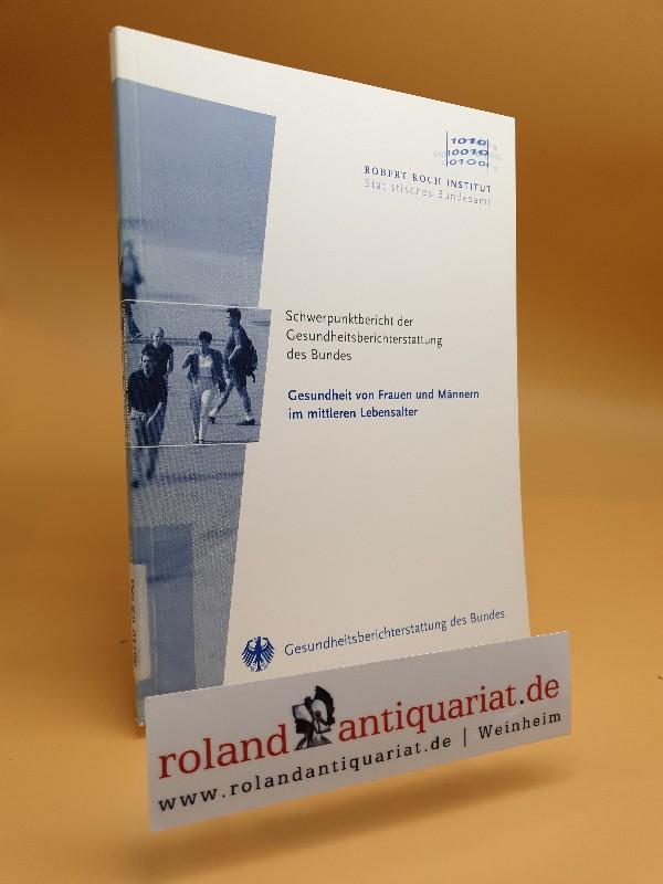 Gesundheit von Frauen und Männern im mittleren Lebensalter / Schwerpunktbericht zur Gesundheitsberichterstattung des Bundes - Lademann, Julia und Petra Kolip