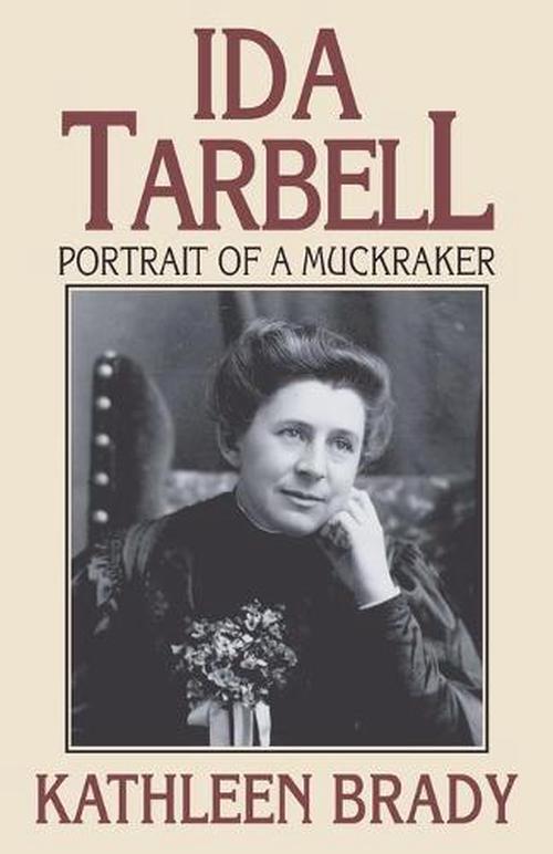 Ida Tarbell: Portrait of a Muckraker (Paperback) - Kathleen Brady