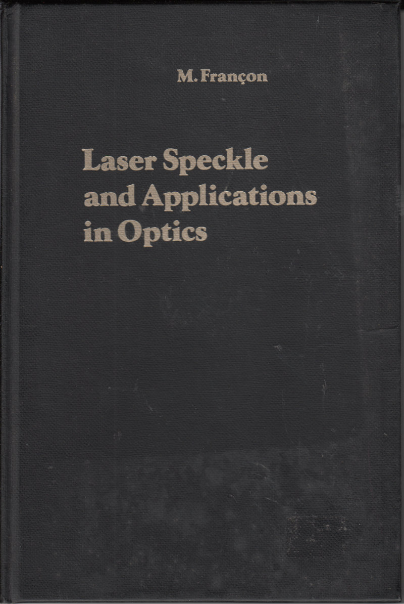 Laser Speckle and Applications in Optics by: Francon, M.