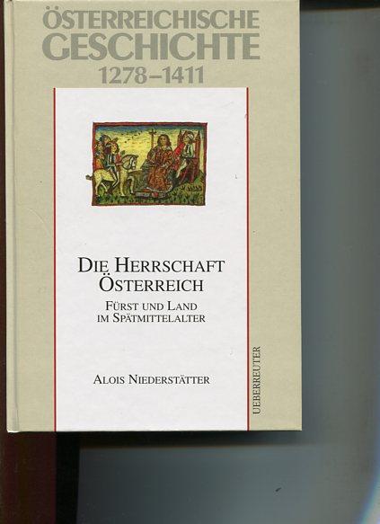 Österreichische Geschichte 1278 - 1411. Die Herrschaft Österreich - Fürst und Land im Spätmittelalter. - Niederstätter, Alois