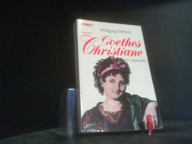 Goethes Christiane: Ein Lebensbild (Knaur Taschenbücher. Biographien) - Parth, Wolfgang W