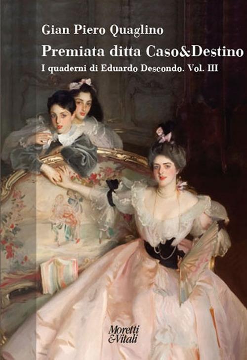 Premiata ditta caso & destino. I quaderni di Eduardo Descondo - Gian Piero Quaglino