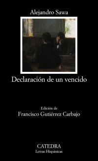 Declaración de un vencido. Ed. Francisco Gutiérrez Carbajo. - Sawa, Alejandro [Sevilla, 1862- 1909]
