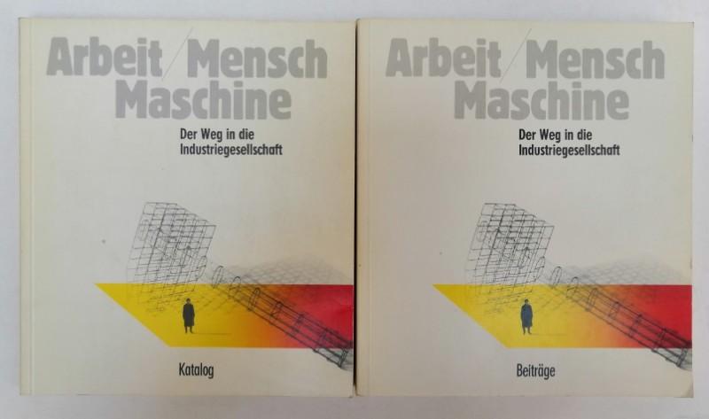Arbeit/Mensch/Maschine. Der Weg in die Industriegesellschaft. Oberösterreichische Landesausstellung 1987. Bd. 1: Katalog, Bd. 2: Beiträge. Mit zahl. Abb. - Kropf, Rudolf (Hg.)