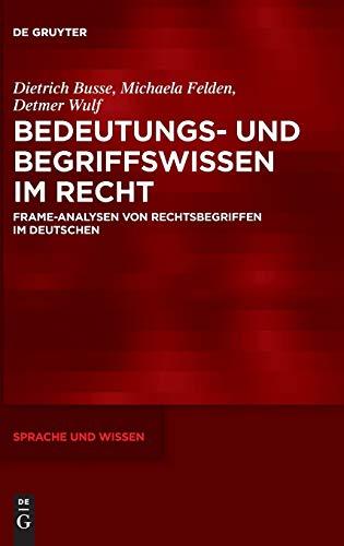 Bedeutungs- Und Begriffswissen Im Recht: Frame-analysen Von Rechtsbegriffen Im Deutschen (Sprache und Wissen) (German Edition) - Busse, Dietrich