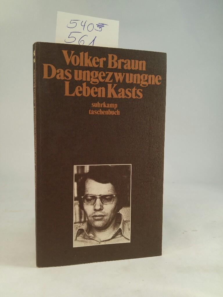 Das ungezwungene Leben Kasts Drei Berichte: Braun, Volker: