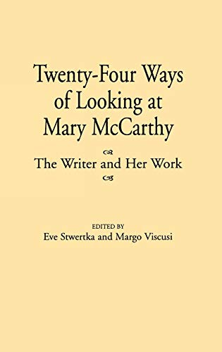 Twenty-Four Ways of Looking at Mary McCarthy: The Writer and Her Work (Contributions to the Study of World Literature) - Stwertka, Eve
