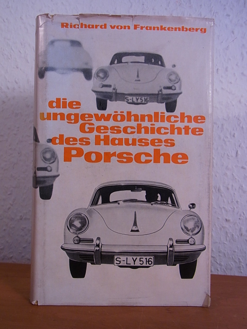 Die ungewöhnliche Geschichte des Hauses Porsche: Frankenberg, Richard von: