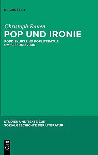 Pop und Ironie: Popdiskurs und Popliteratur um 1980 und 2000 (Studien Und Texte Zur Sozialgeschichte der Literatur) (German Edition) - Rauen, Christoph