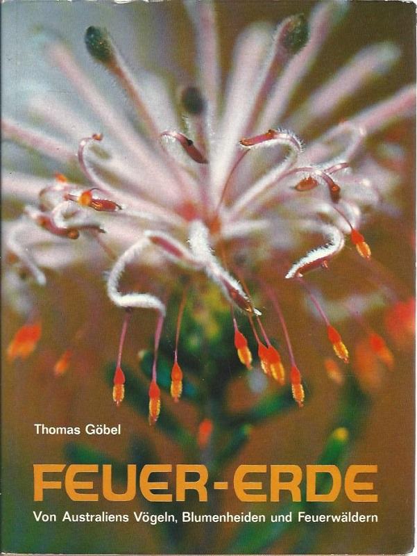 Feuer-Erde. Von Australiens Vögeln, Blumenheiden u. Feuerwäldern.: Göbel, Thomas: