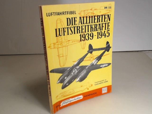 Die alliierten Luftstreitkräfte 1939 - 1945. (=: Kens, Karlheinz.