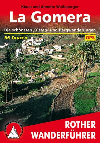 La Gomera. 66 Touren. Mit GPS Tracks. Die schönsten Küsten- und Bergwanderungen. - Wolfsperger, Klaus und Annette Miehle-Wolfsperger