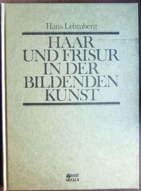 Haar und Frisur in der bildenden Kunst.: Lehmberg, Hans und