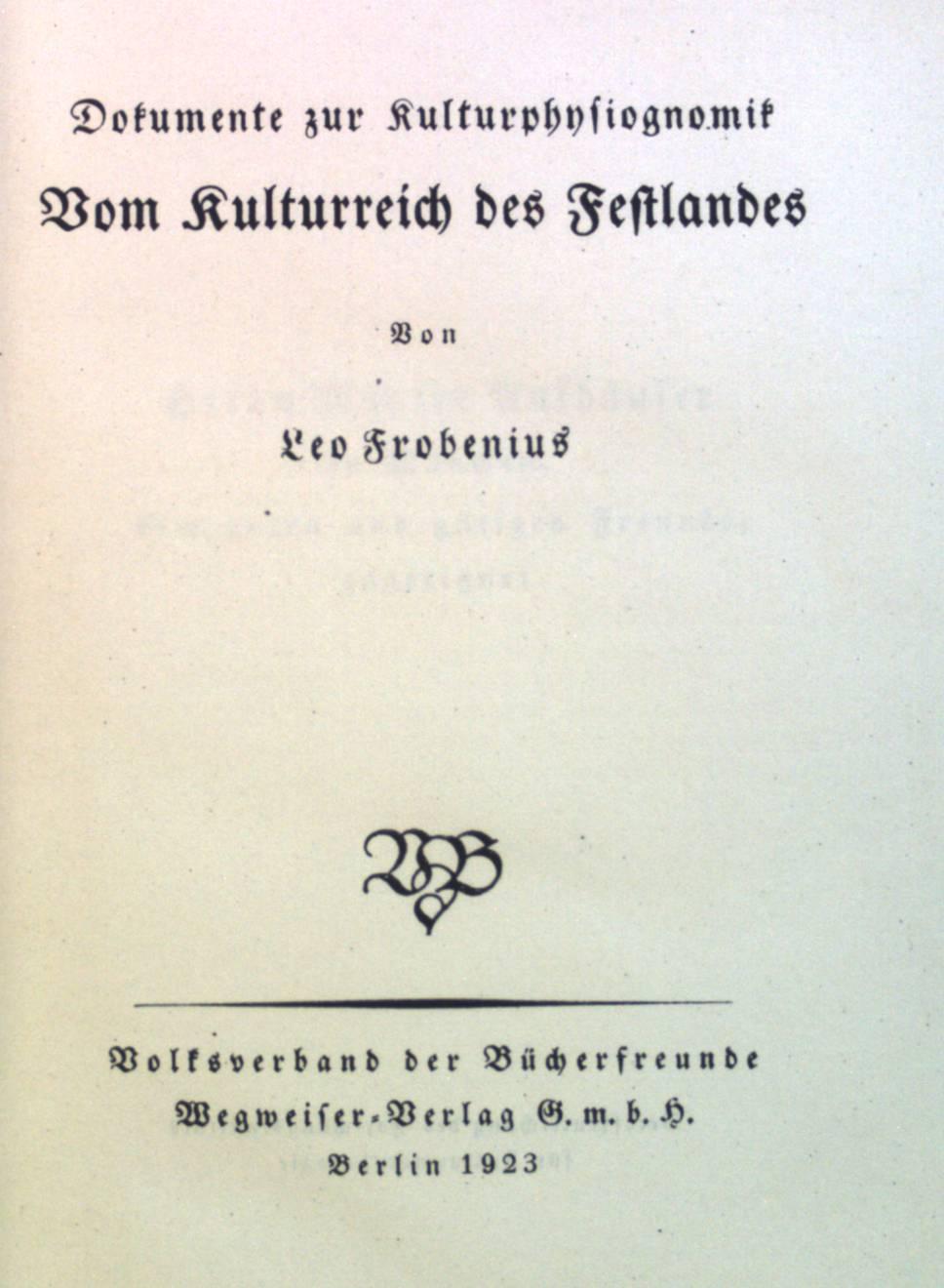 Dokumente zur Kulturphysiognomik vom Kulturreich des Festlandes,: Frobenius, Leo: