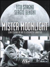 Mister Moonlight. Confessioni di un telecronista lunatico - Stagno, Tito