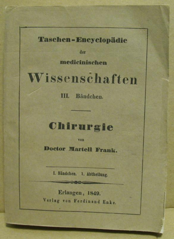 Taschen-Encyclopädie der medicinischen Wissenschaften. III. Bändchen: Chirurgie.: Frank, Martell: