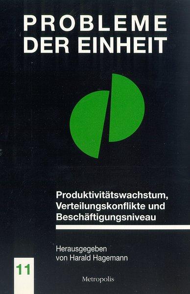 Probleme der Einheit, Bd.11, Produktivitätswachstum, Verteilungskonflikte und: Hagemann, Harald: