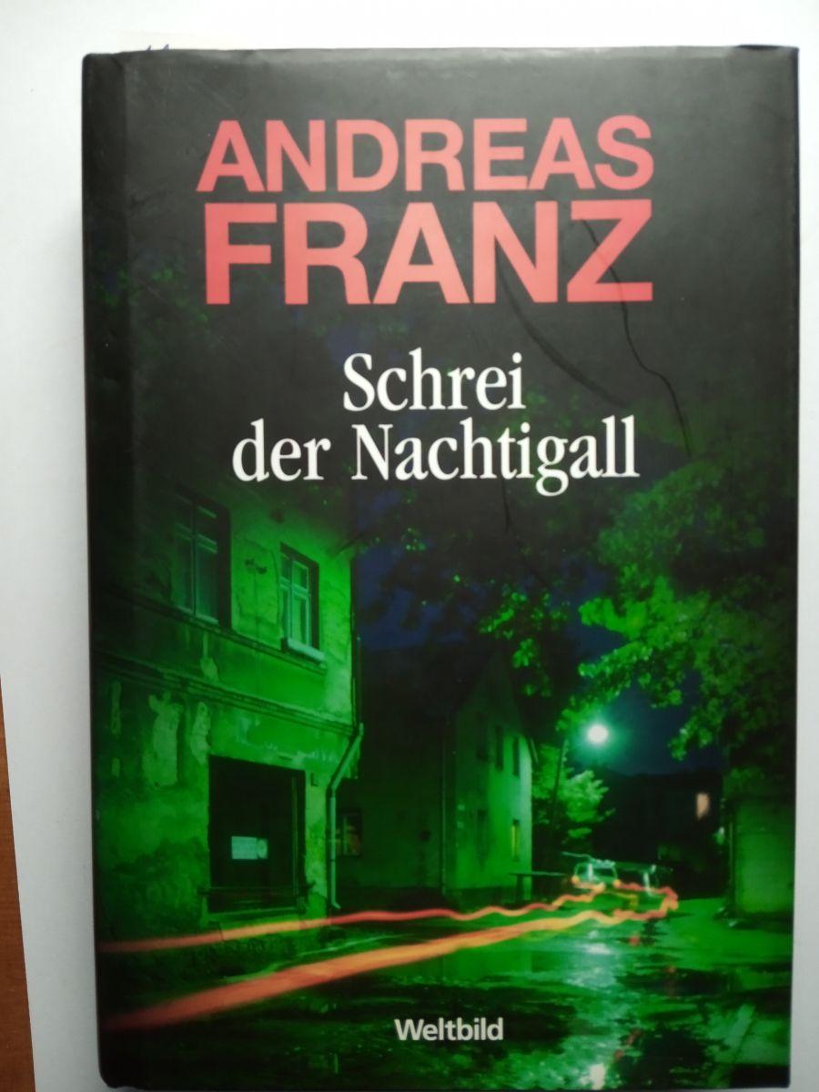 Schrei der Nachtigall (Roman). - Franz, Andreas