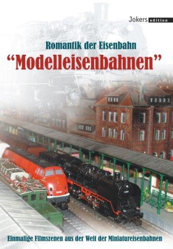 Romantik der Eisenbahn - Modelleisenbahnen: Herausgeber nicht ersichtlich: