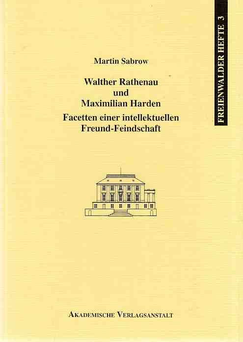 Walther Rathenau und Maximilian Harden - Facetten einer intellektuellen Freund-Feindschaft. Freienwalder Hefte ; 3. - Sabrow, Martin