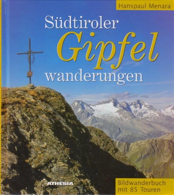 Südtiroler Gipfelwanderungen : Bilderwanderbuch mit 85 Touren. - Menara, Hanspaul