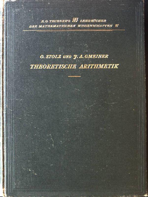 Theoretische Arithmetik. Mathematische Wissenschaften mit Einschluss ihrer: Stolz, Otto und