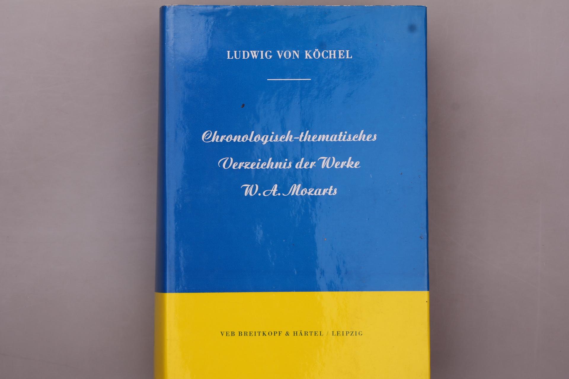 CHRONOLOGISCH-THEMATISCHES VERZEICHNIS DER WERKE W.A. MOZARTS. Nebst: Köchel, Ludwig von
