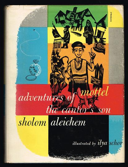 Adventures of Mottel: The Cantor's Son - In Two Parts: I. In Kasrilovka; II. In America - Aleichem, Sholem; Trans. Tamara Kahana; Illus. Ilya Schor