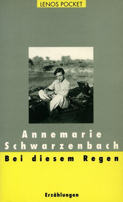 Bei diesem Regen : Erzählungen. Nachw. v. Roger Perret - Annemarie Schwarzenbach