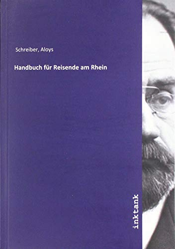 Handbuch für Reisende am Rhein: Schreiber, Aloys: