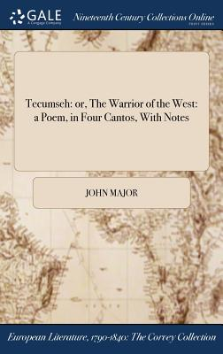 Tecumseh: Or, the Warrior of the West: A Poem, in Four Cantos, with Notes (Hardback or Cased Book) - Major, John