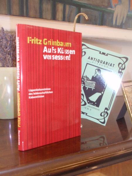 Aufs Küssen versessen! Lippenbekenntnisse des leidenschaftlichen Kabarettisten.: Grünbaum, Fritz.