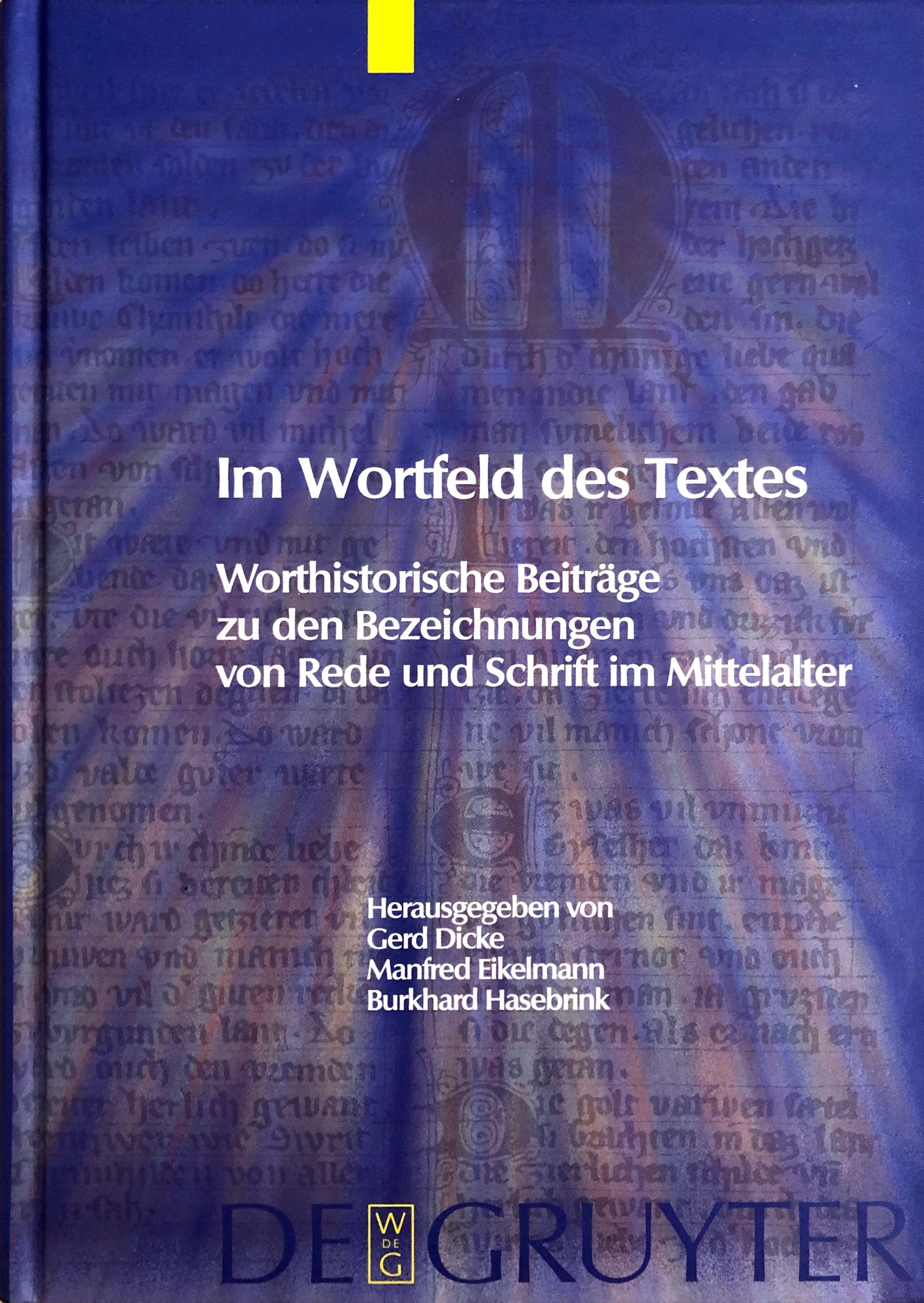 Im Wortfeld des Textes - Worthistorische Beiträge: Dicke, Gerd/ Eikelmann,