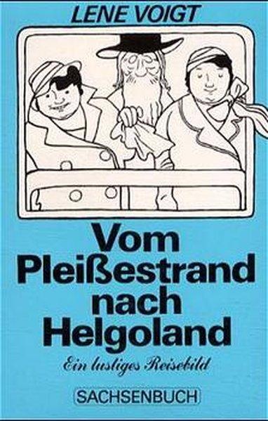Vom Pleißestrand nach Helgoland. Ein lustiges Reisebild - Voigt, Lene und Walter Rosch