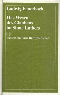 Das Wesen des Glaubens im Sinne Luthers.: Feuerbach, Ludwig:
