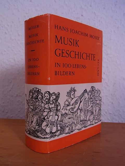 Musikgeschichte in hundert Lebensbildern: Moser, Hans Joachim:
