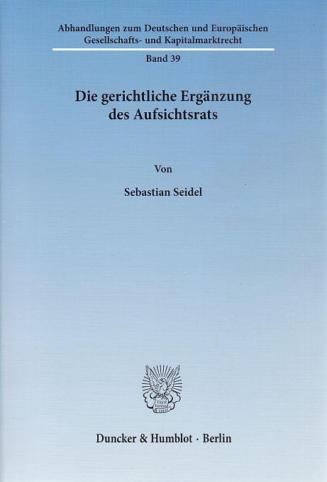 Die gerichtliche Ergänzung des Aufsichtsrats. von / Abhandlungen zum deutschen und europäischen Gesellschafts- und Kapitalmarktrecht ; Bd. 39 - Seidel, Sebastian