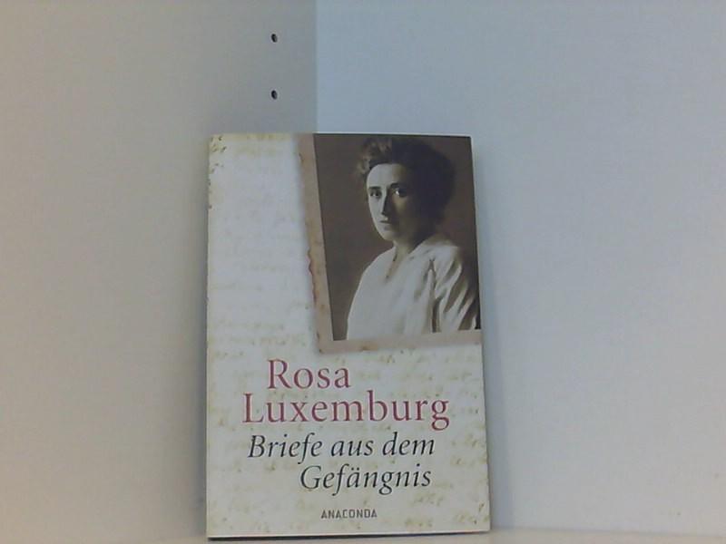Briefe aus dem Gefängnis: Luxemburg, Rosa: