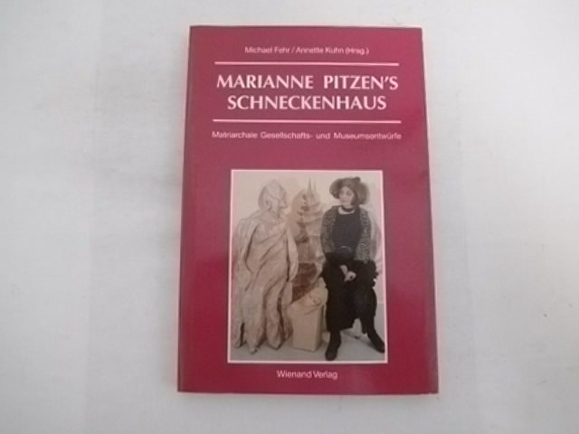 Marianne Pitzen s Schneckenhaus. Matriarchale Gesellschafts- und: Fehr, Michael; Kuhn,