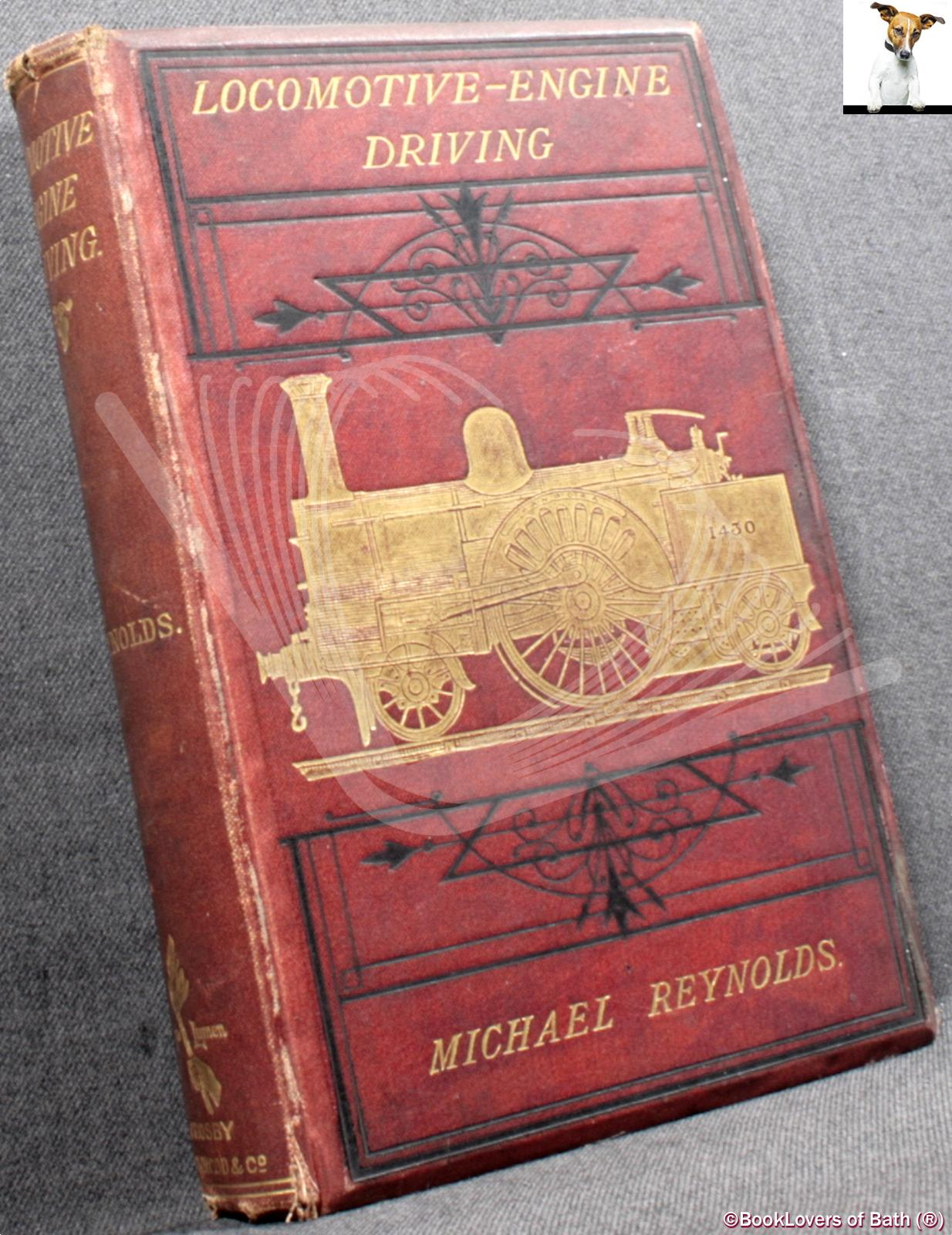 Locomotive Engine Driving: A Practical Manual for: Michael Reynolds